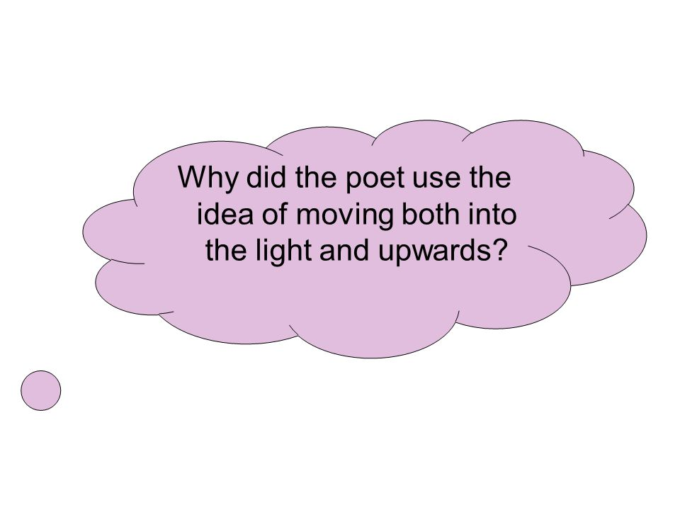 Why did the poet use the idea of moving both into the light and upwards