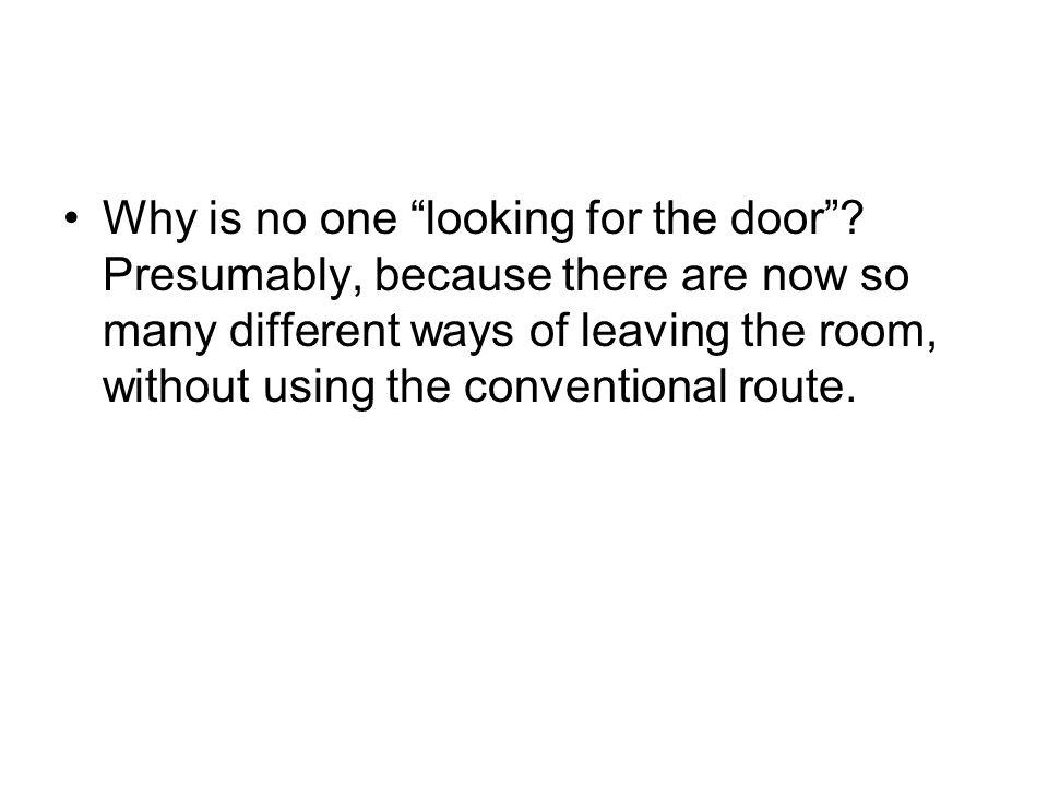 Why is no one looking for the door