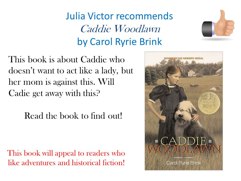 Julia Victor recommends Caddie Woodlawn by Carol Ryrie Brink