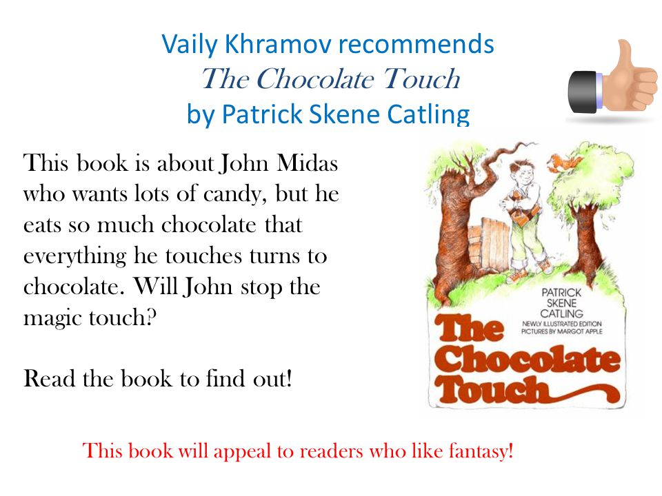 Vaily Khramov recommends The Chocolate Touch by Patrick Skene Catling