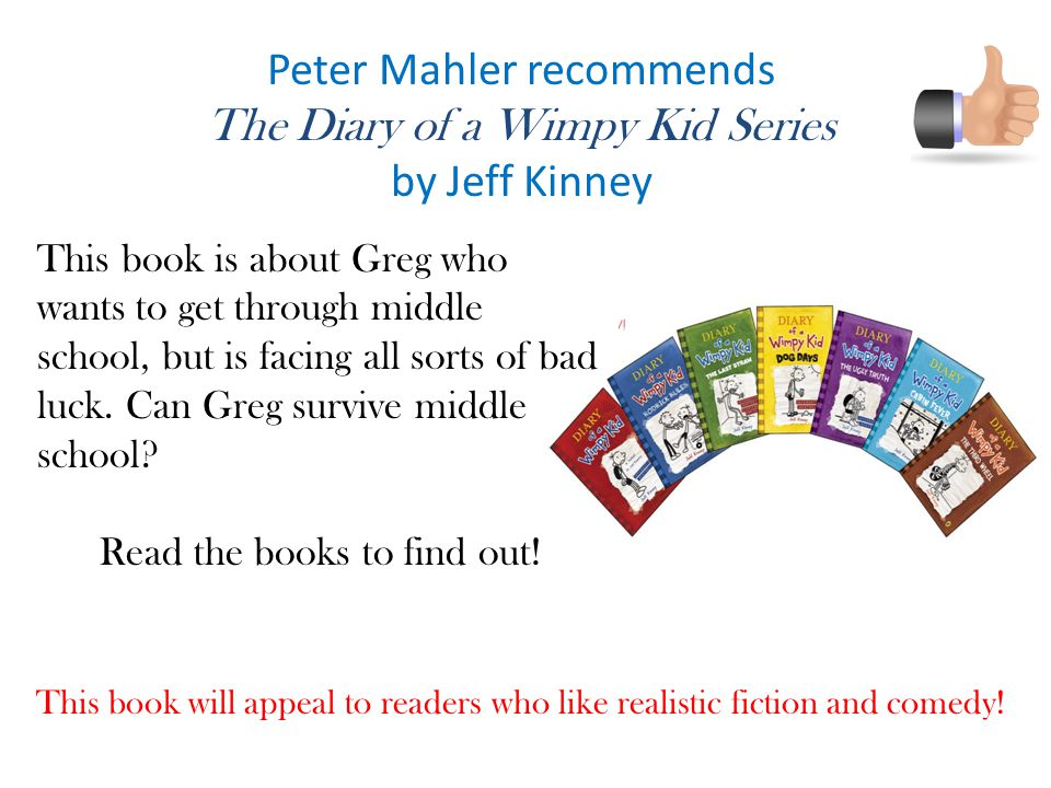 Peter Mahler recommends The Diary of a Wimpy Kid Series by Jeff Kinney