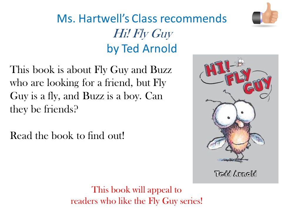 Ms. Hartwell's Class recommends Hi! Fly Guy by Ted Arnold