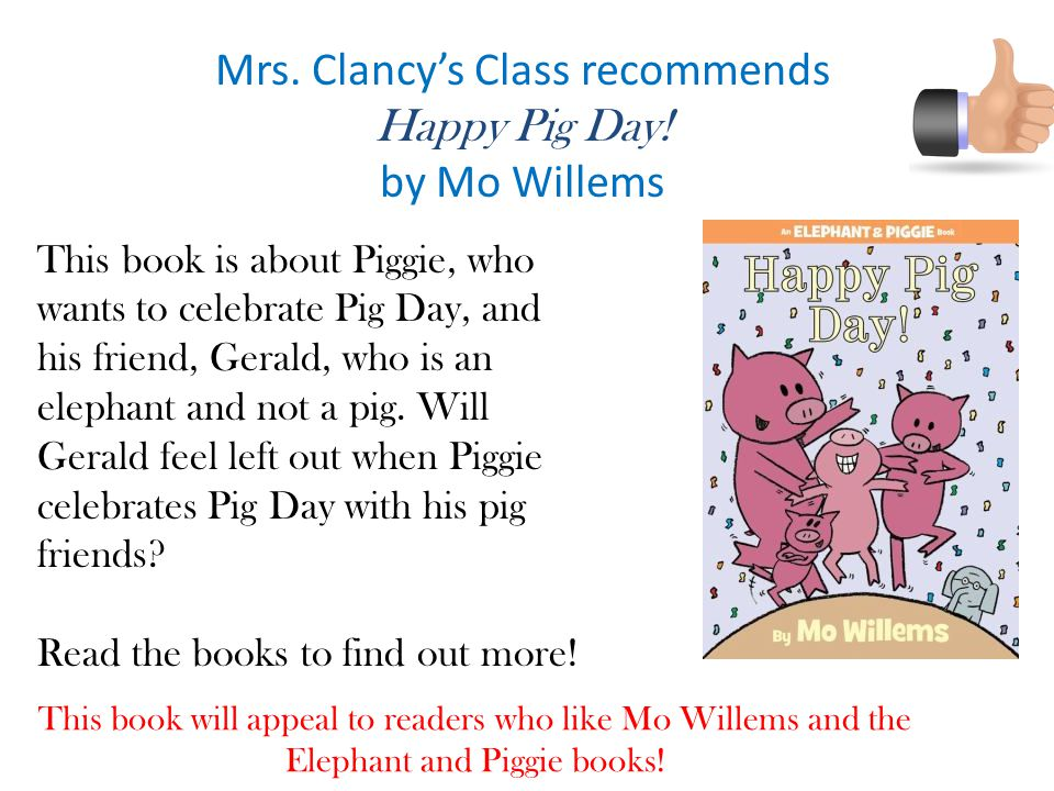 Mrs. Clancy's Class recommends Happy Pig Day! by Mo Willems