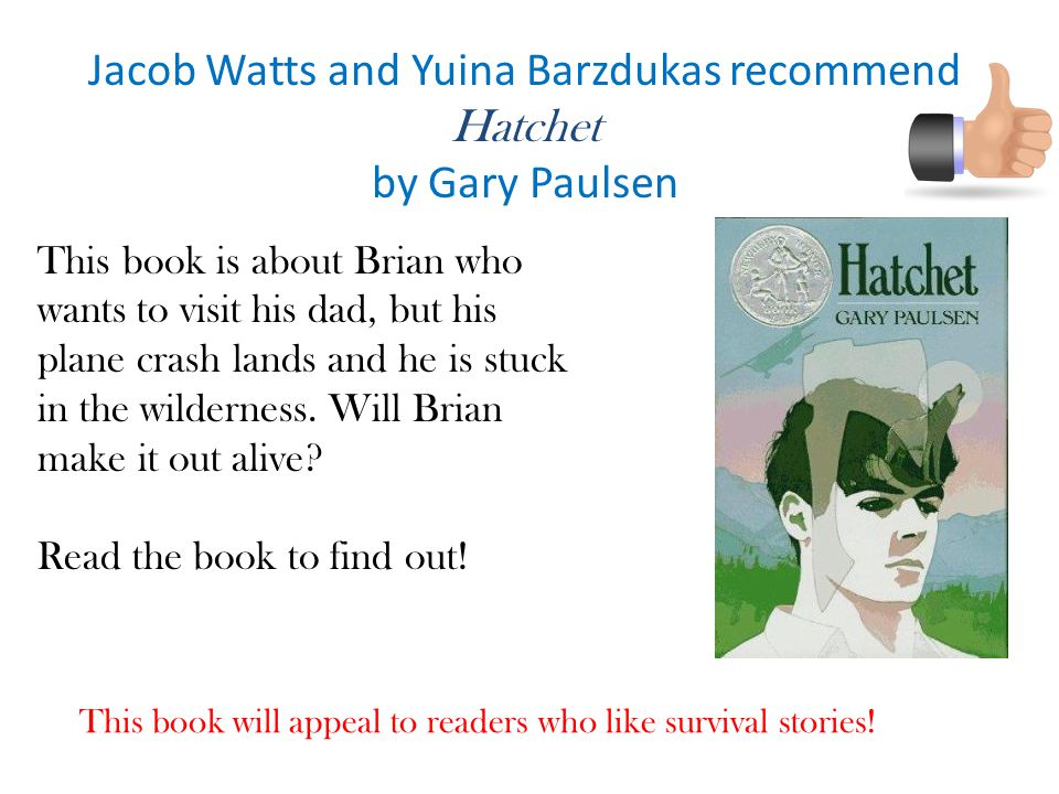 Jacob Watts and Yuina Barzdukas recommend Hatchet by Gary Paulsen