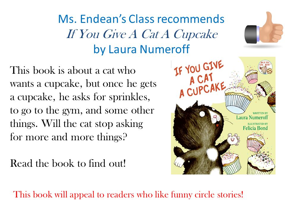 Ms. Endean's Class recommends If You Give A Cat A Cupcake
