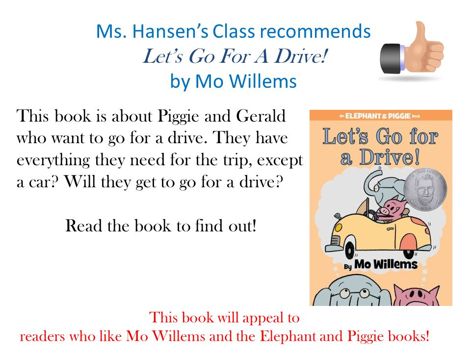 Ms. Hansen's Class recommends Let's Go For A Drive! by Mo Willems