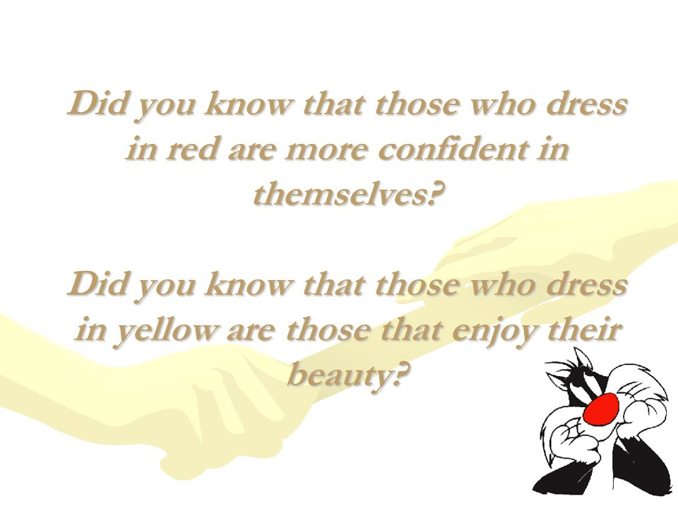 Did you know that those who dress in red are more confident in themselves.