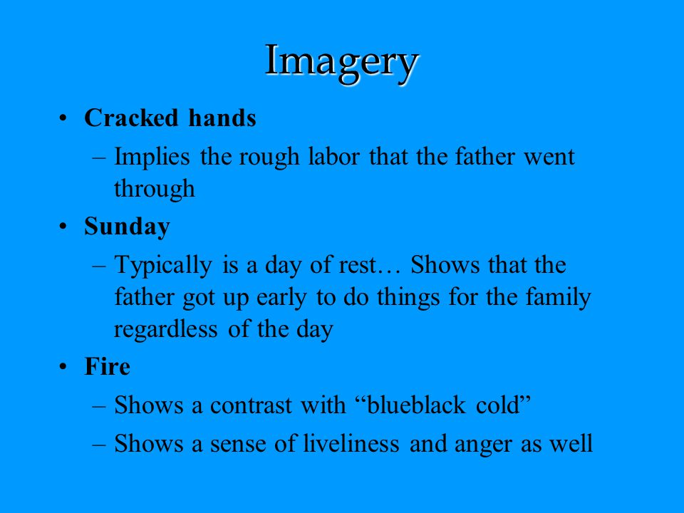 Imagery Cracked hands. Implies the rough labor that the father went through. Sunday.