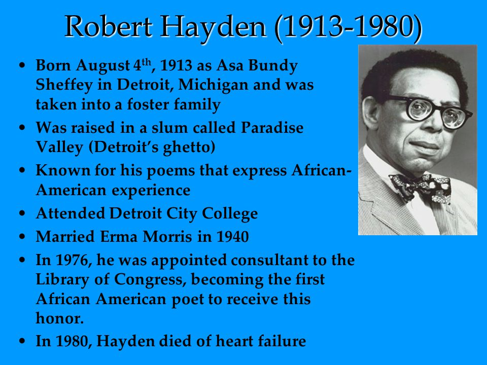 Robert Hayden ( ) Born August 4th, 1913 as Asa Bundy Sheffey in Detroit, Michigan and was taken into a foster family.