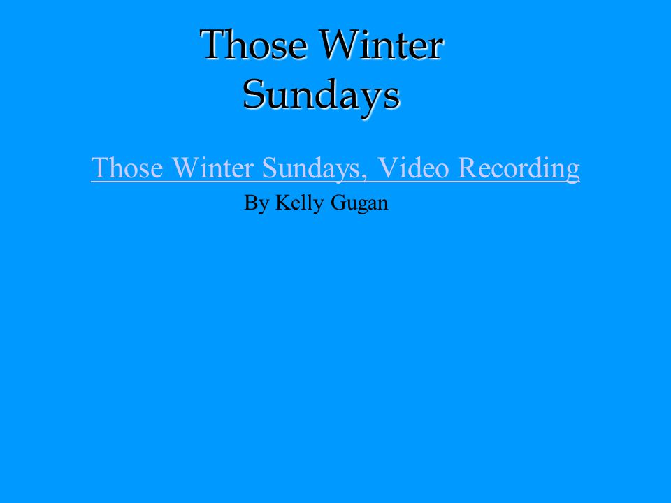 Those Winter Sundays, Video Recording