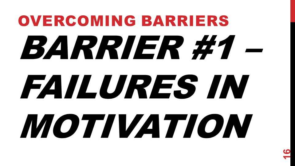Barrier #1 – Failures IN MOTIVATION