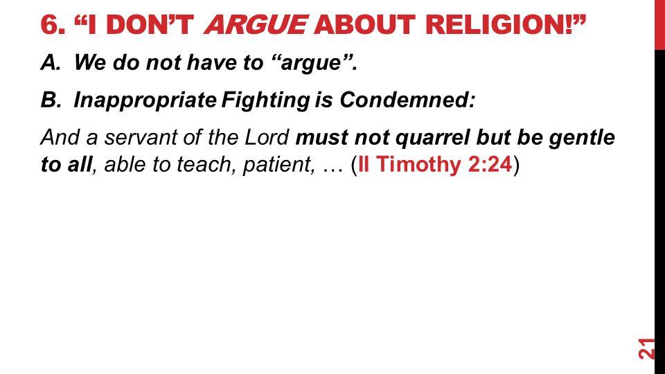 6. I don't argue about religion!