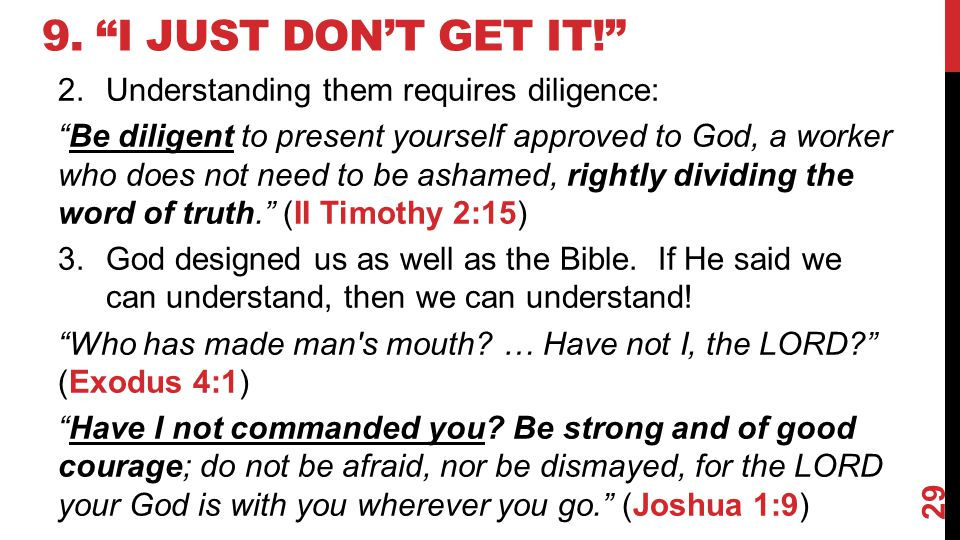 9. I Just Don't Get It! Understanding them requires diligence: