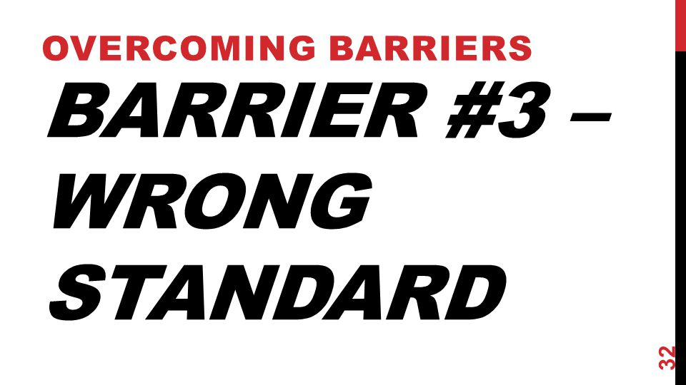 Barrier #3 – Wrong Standard