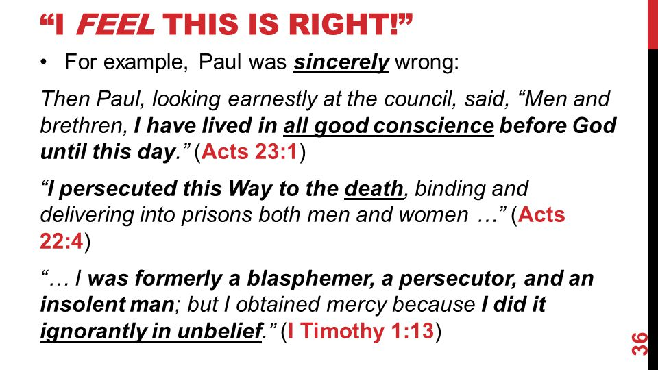 I feel this is right! For example, Paul was sincerely wrong: