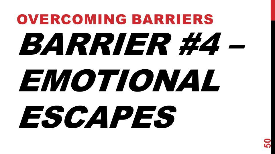 Barrier #4 – EMOTIONAL ESCAPES