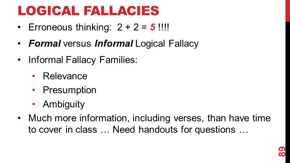 Logical Fallacies Erroneous thinking: 2 + 2 = 5 !!!!