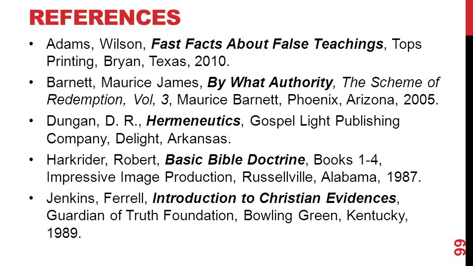 References Adams, Wilson, Fast Facts About False Teachings, Tops Printing, Bryan, Texas, 2010.