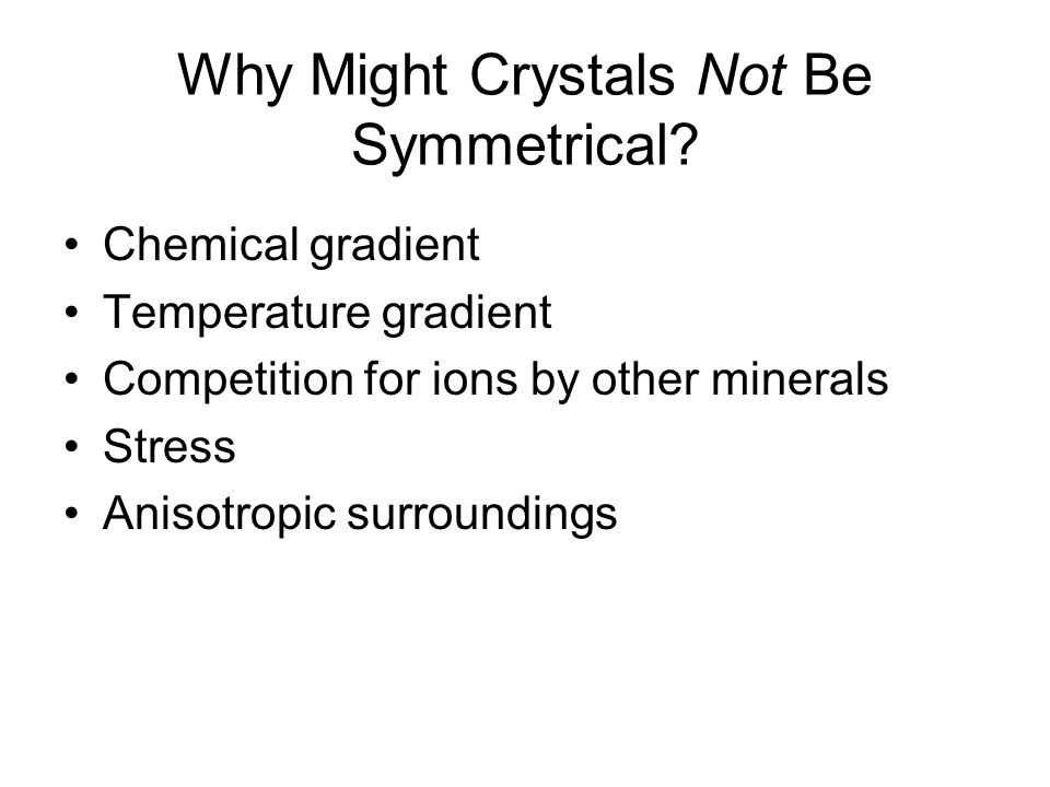 Why Might Crystals Not Be Symmetrical