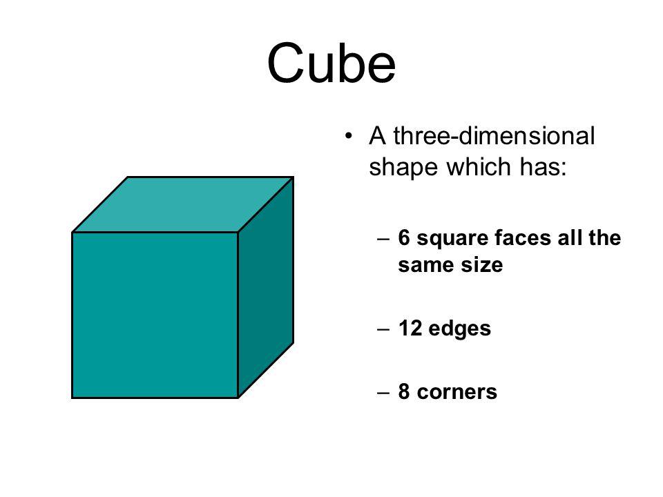 Cube A three-dimensional shape which has:
