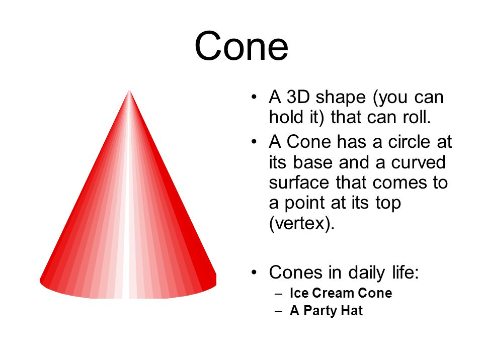Cone A 3D shape (you can hold it) that can roll.