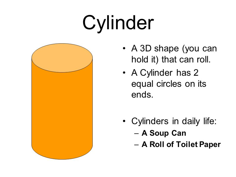 Cylinder A 3D shape (you can hold it) that can roll.