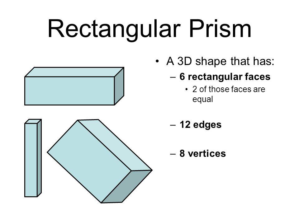 Rectangular Prism A 3D shape that has: 6 rectangular faces 12 edges