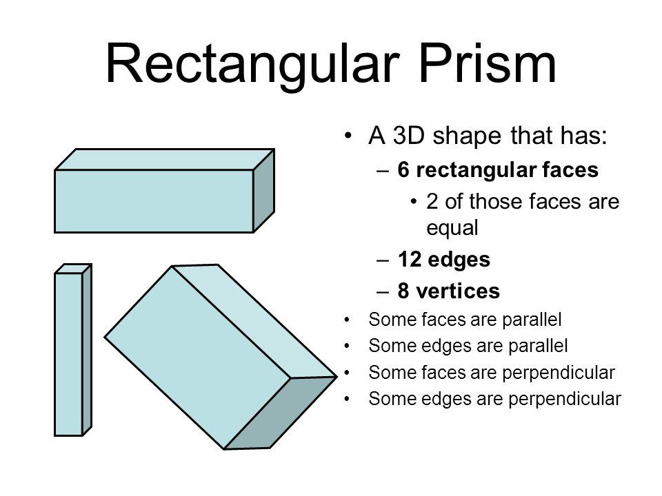 Rectangular Prism A 3D shape that has: 6 rectangular faces