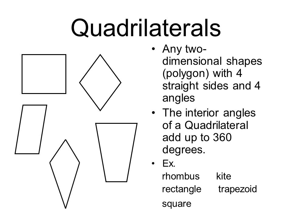 Quadrilaterals Any two-dimensional shapes (polygon) with 4 straight sides and 4 angles.