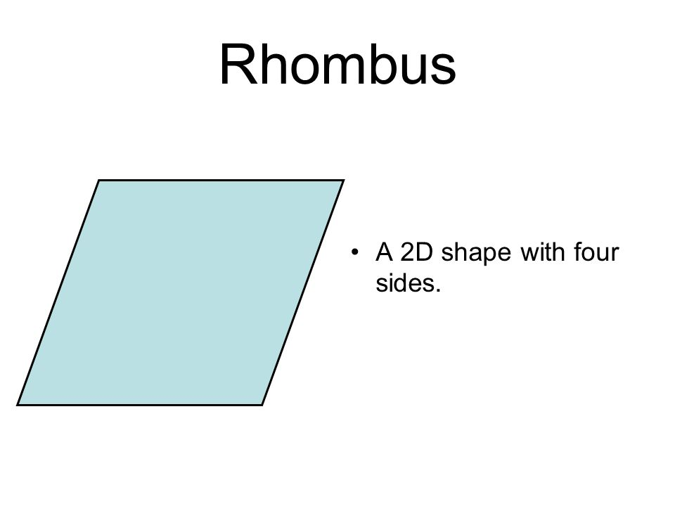 Rhombus A 2D shape with four sides.