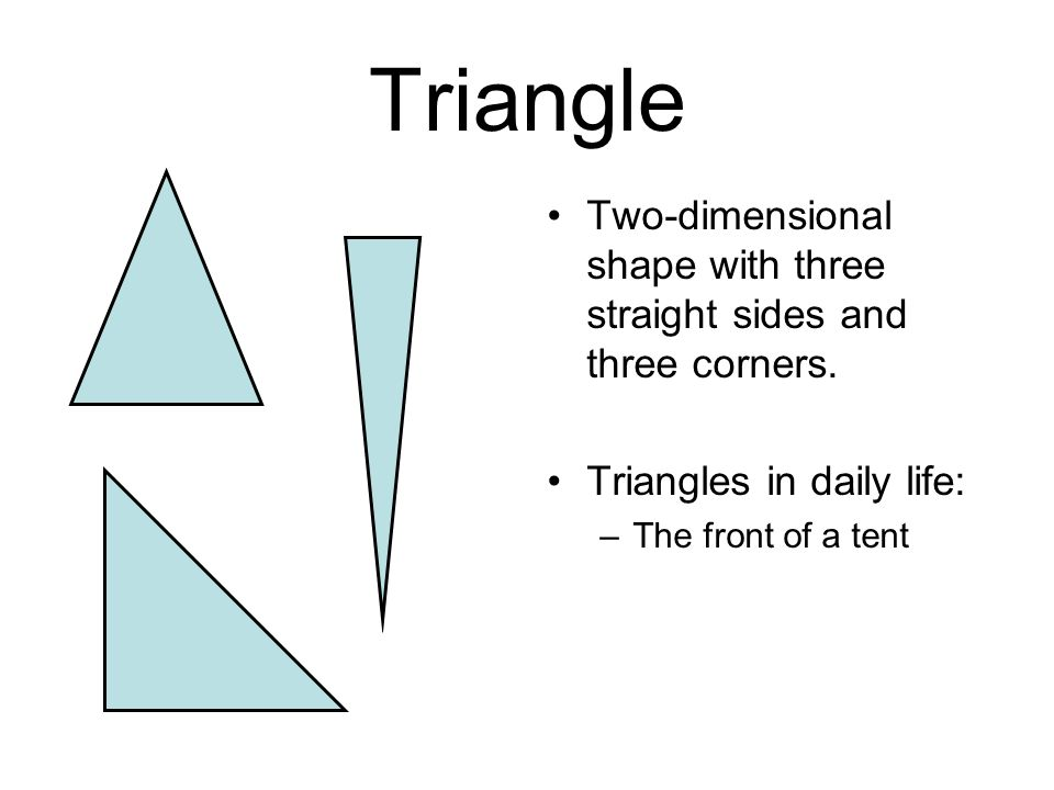 Triangle Two-dimensional shape with three straight sides and three corners. Triangles in daily life: