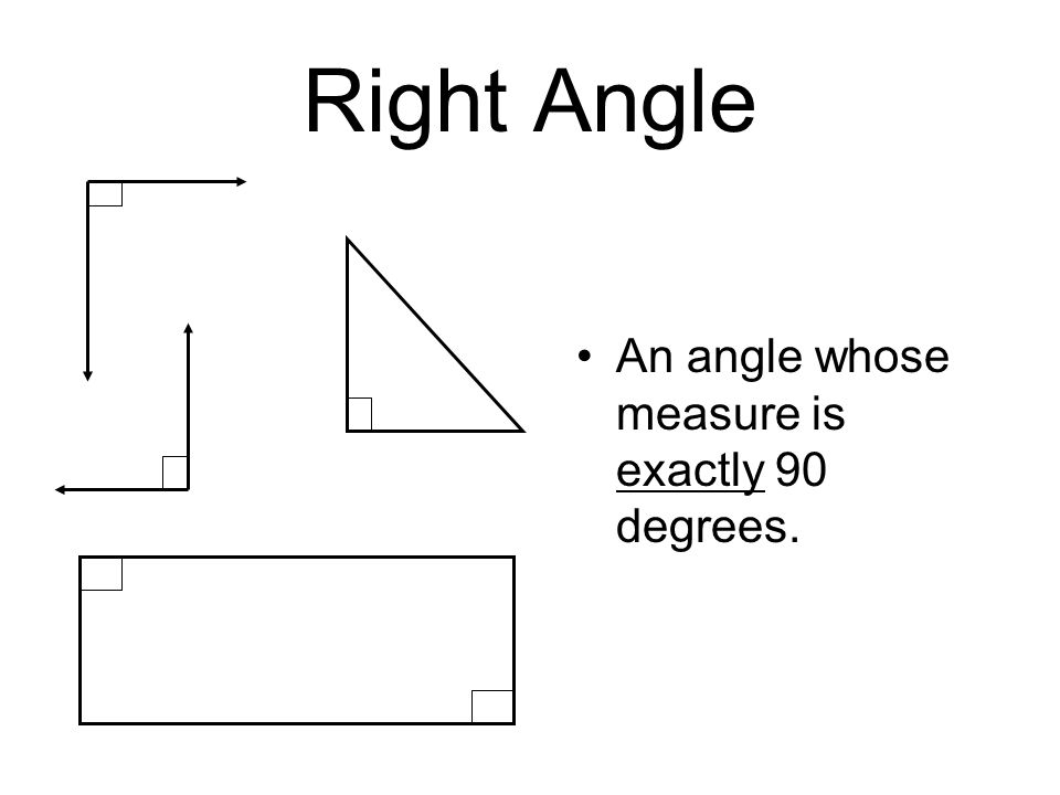Right Angle An angle whose measure is exactly 90 degrees.