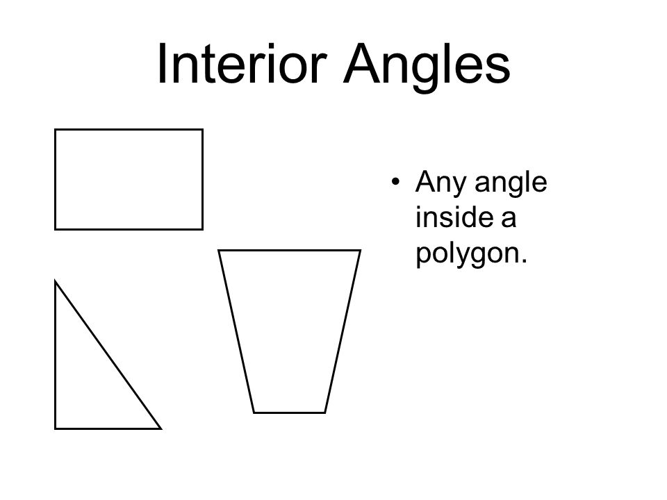 Interior Angles Any angle inside a polygon.