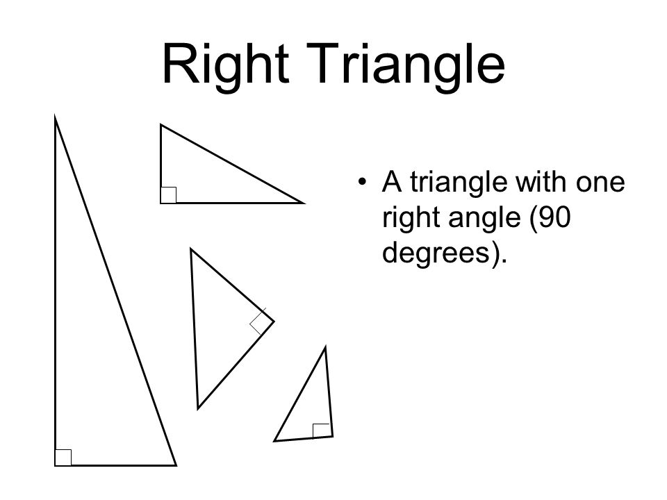 Right Triangle A triangle with one right angle (90 degrees).