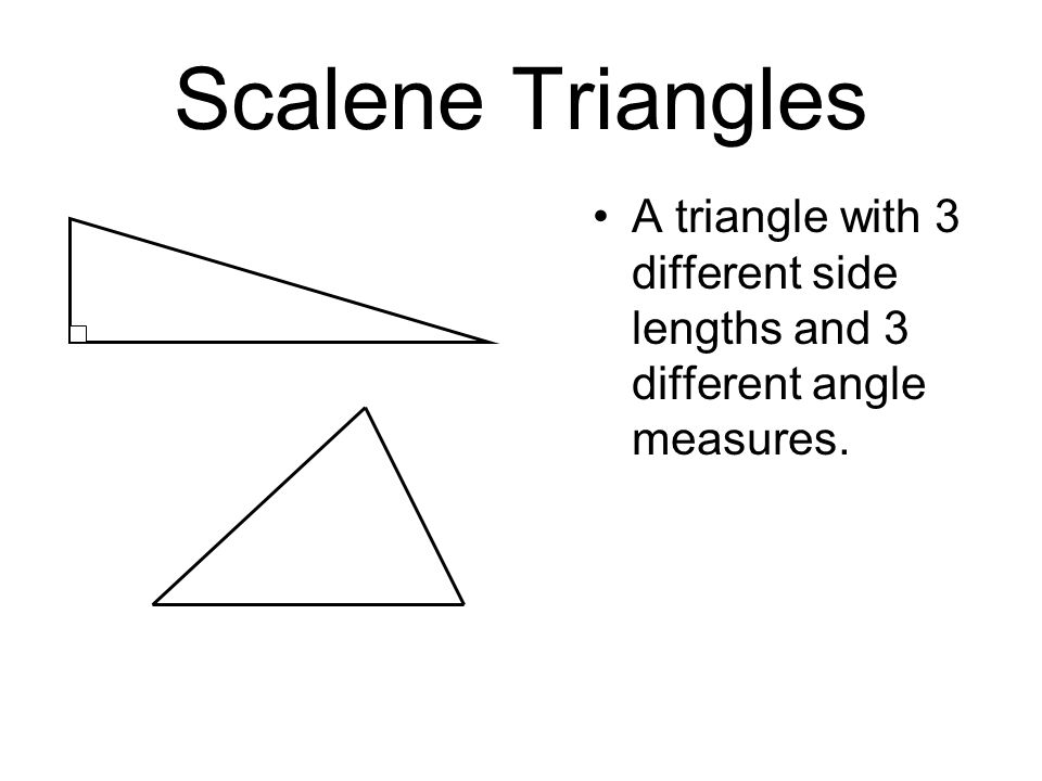 Scalene Triangles A triangle with 3 different side lengths and 3 different angle measures.