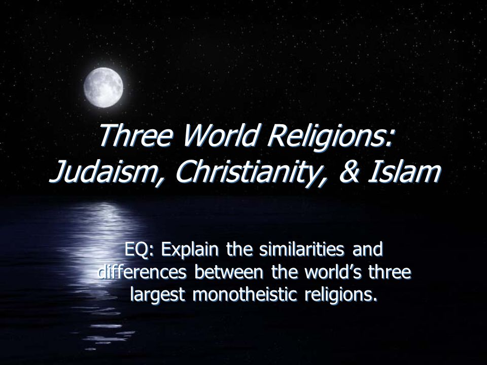 Three World Religions: Judaism, Christianity, & Islam