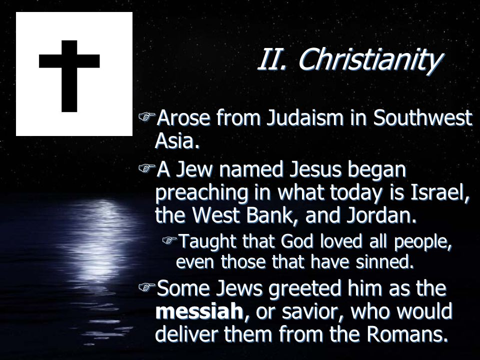 II. Christianity Arose from Judaism in Southwest Asia.