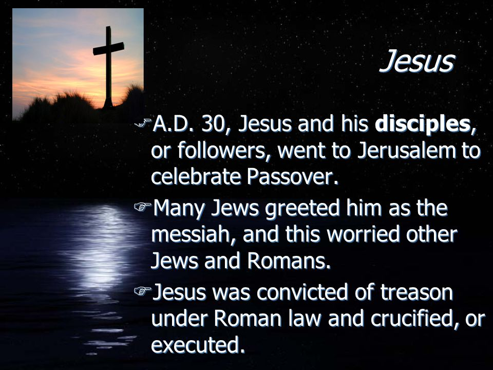 Jesus A.D. 30, Jesus and his disciples, or followers, went to Jerusalem to celebrate Passover.