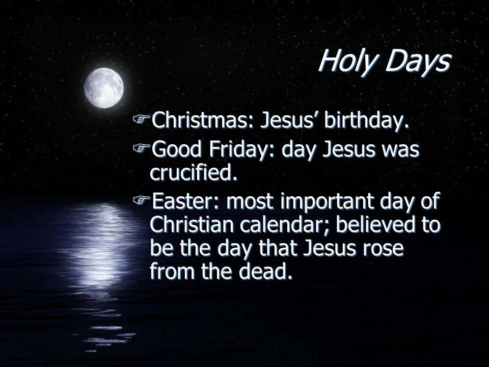 Holy Days Christmas: Jesus' birthday.