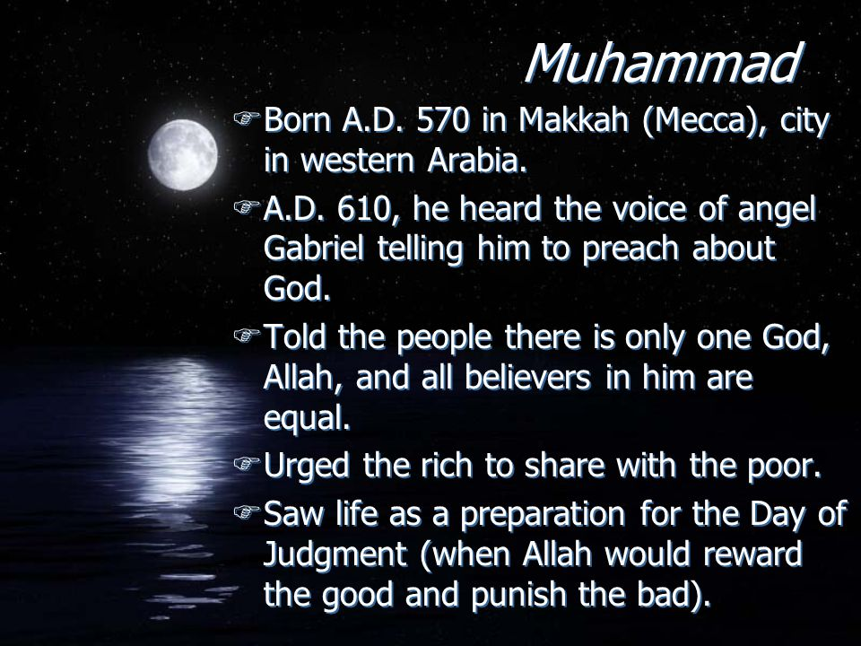 Muhammad Born A.D. 570 in Makkah (Mecca), city in western Arabia.