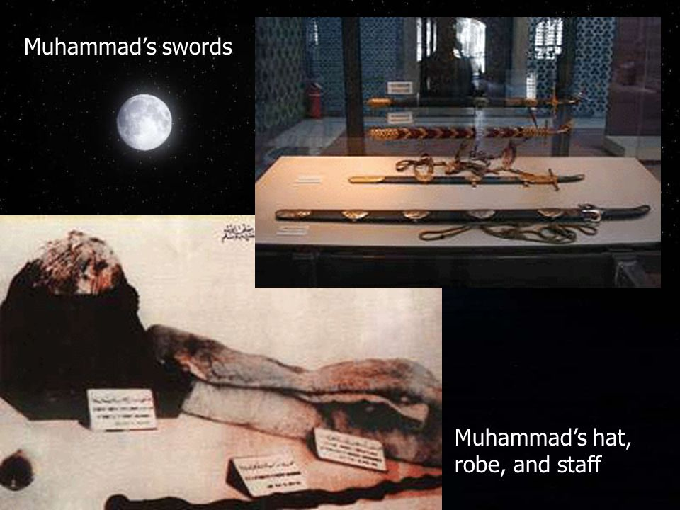 Muhammad's swords Muhammad's hat, robe, and staff