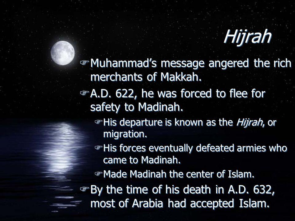 Hijrah Muhammad's message angered the rich merchants of Makkah.