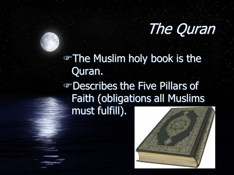 The Quran The Muslim holy book is the Quran.