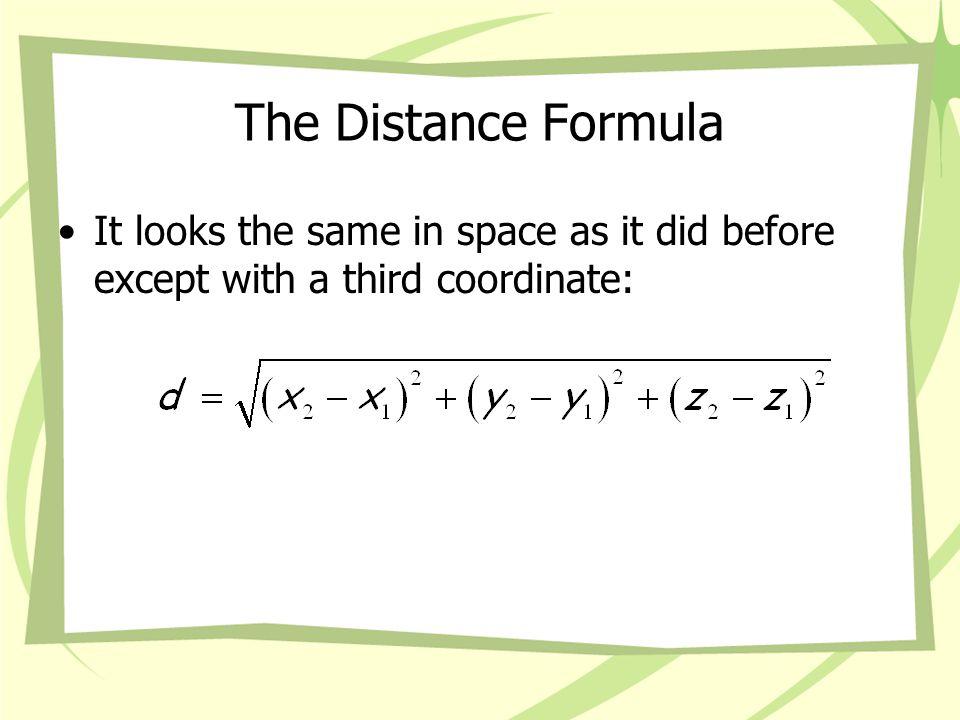 The Distance Formula It looks the same in space as it did before except with a third coordinate:
