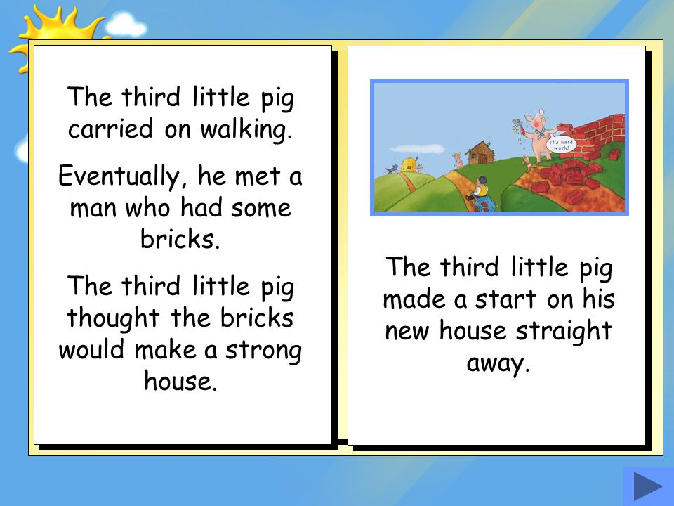 The third little pig carried on walking.