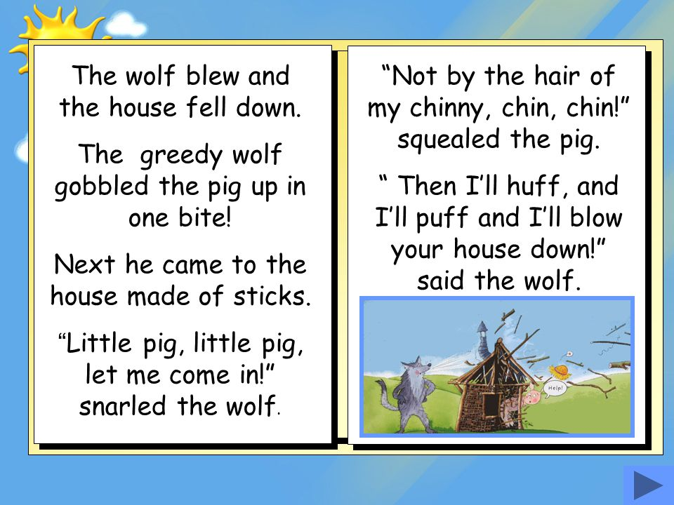 The wolf blew and the house fell down.
