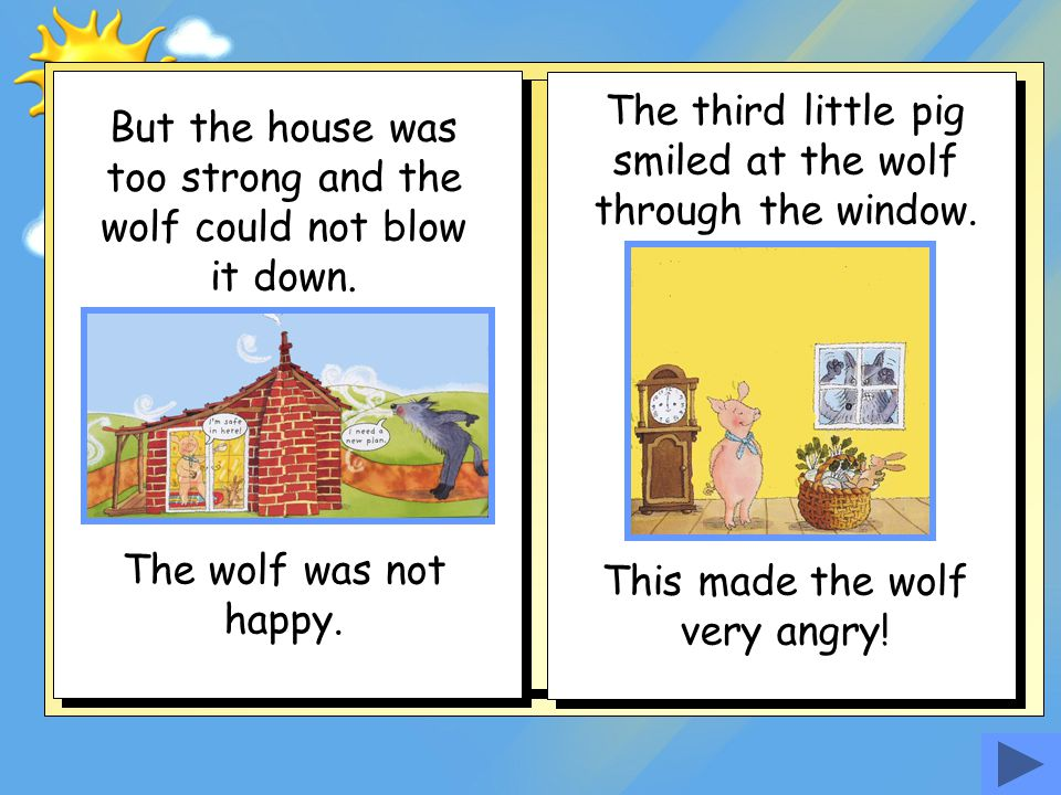 The third little pig smiled at the wolf through the window.