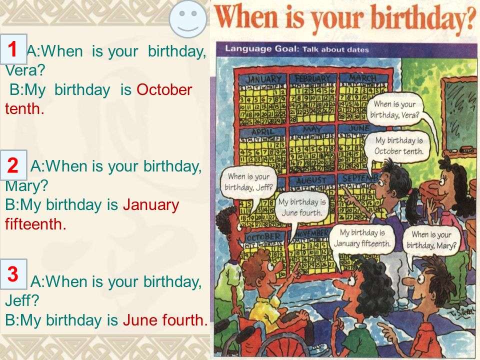 1 2 3 A:When is your birthday, Vera B:My birthday is October tenth.