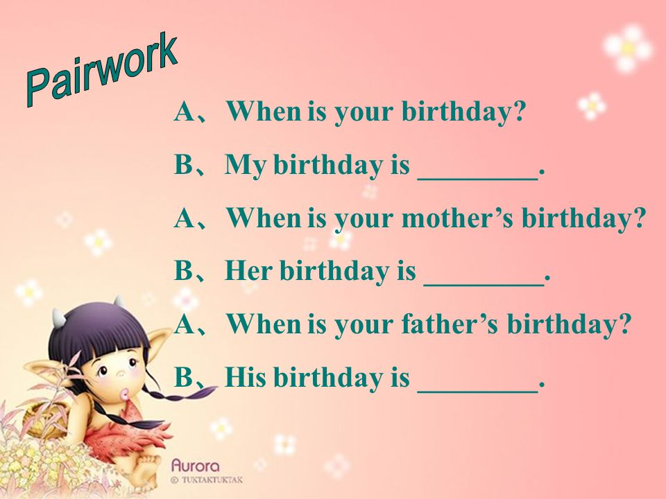 Pairwork A、When is your birthday B、My birthday is ________.