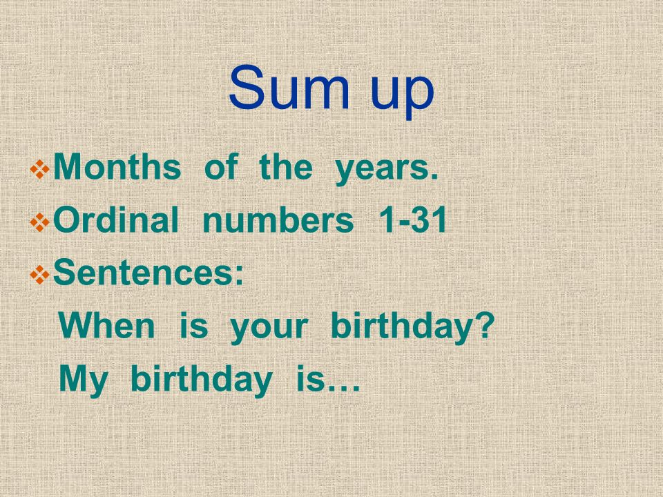 Sum up Months of the years. Ordinal numbers 1-31 Sentences: